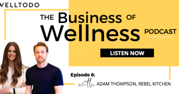 The Business of Wellness with Adam Thompson, Former Chief Rebel, Rebel Kitchen