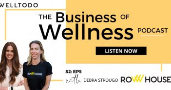 The Business of Wellness with Debra Strougo Frohlich, Co-Founder, Row House | Welltodo
