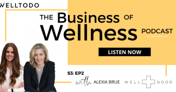 The Business of Wellness with Alexia Brue, Co-Founder, Well+Good