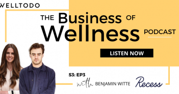 The Business of Wellness with Benjamin Witte, Founder, Recess