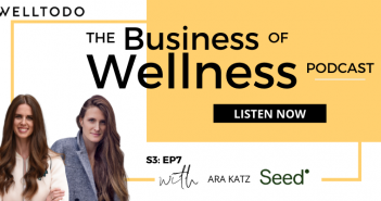 The Business of Wellness with Ara Katz, Co-Founder, Seed Health