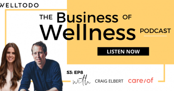 The Business of Wellness with Craig Elbert, Co-Founder, Care/of