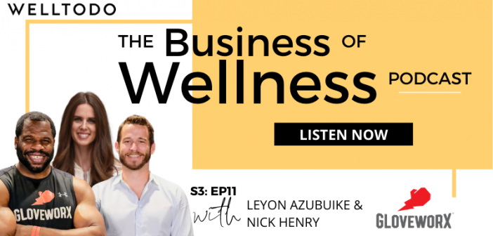 The Business of Wellness with Leyon Azubuike and Nick Henry, Co-Founders, Gloveworx