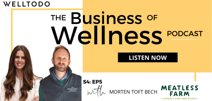 The Business of Wellness with Morten Toft Bech, Founder, Meatless Farm