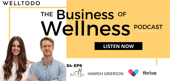 The Business of Wellness with Hamish Grierson, Co-Founder, Thriva