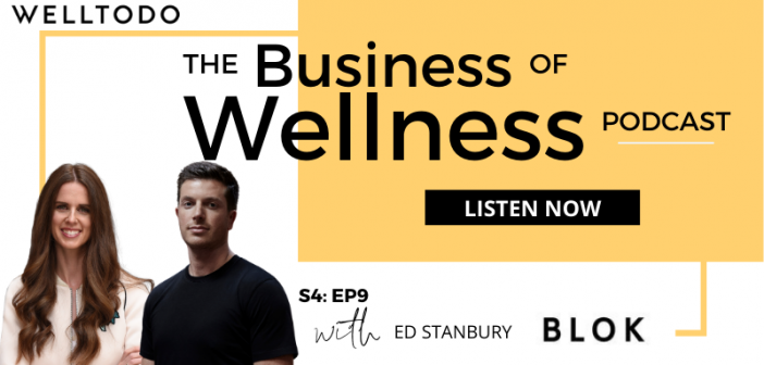 The Business of Wellness with Ed Stanbury, Co-Founder, BLOK
