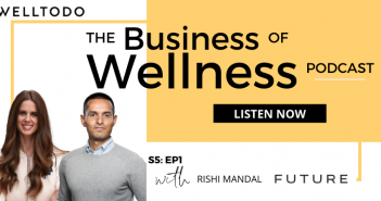 The Business of Wellness with Rishi Mandal, Co-Founder, Future