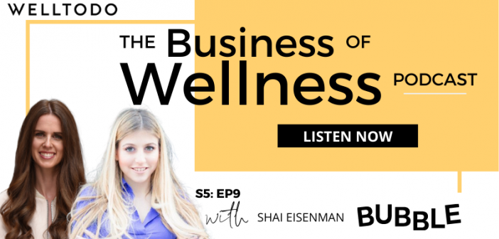 The Business of Wellness with Shai Eisenman, Founder, Bubble