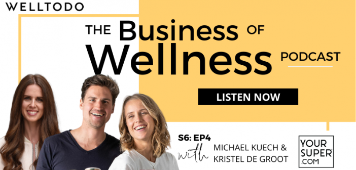 The Business of Wellness with Kristel de Groot and Michael Kuech, Co-Founders, Your Super