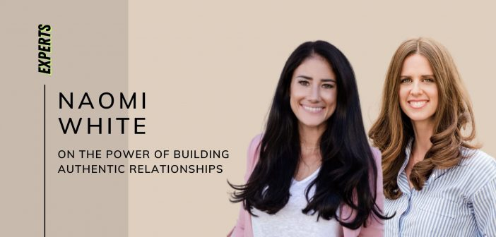 Naomi White on The Power of Building Authentic Relationships
