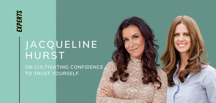 Jacqueline Hurst on Cultivating the Confidence to Trust Yourself