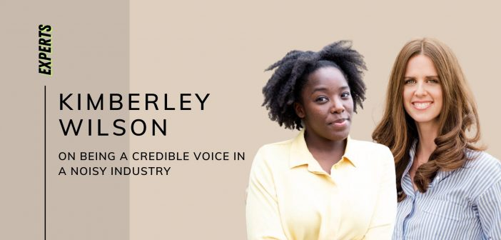 Kimberley Wilson on Being a Credible Voice in a Noisy Industry