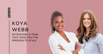 Koya Webb on Building a Team that Gives You the Freedom to Scale