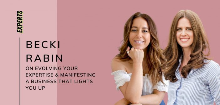 Becki Rabin on Evolving Your Expertise & Manifesting A Business That Lights You Up