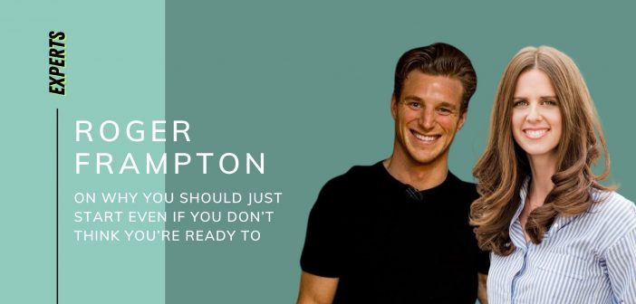 Roger Frampton on Why You Should Just Start Even if You Don't Think You're Ready To