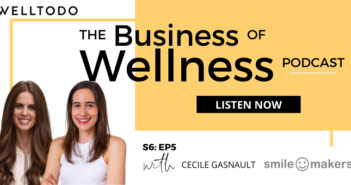 The Business of Wellness with Cecile Gasnault, Brand Director, Smile Makers